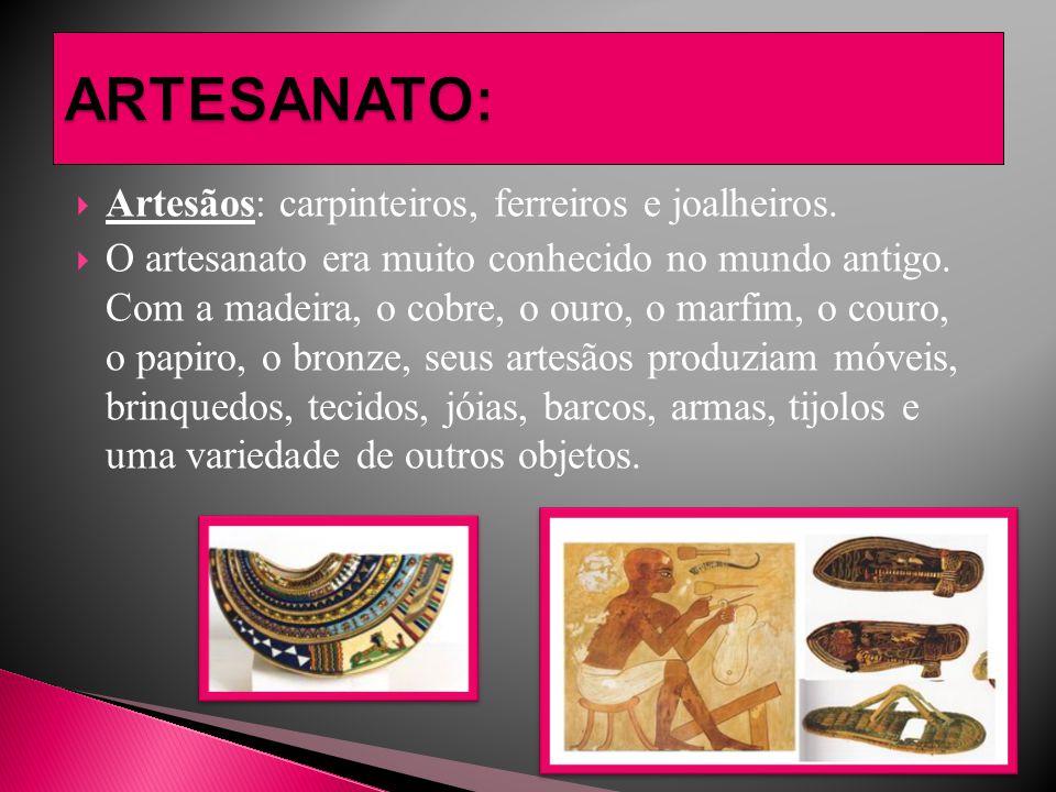ARTESANATO: Artesãos: carpinteiros, ferreiros e joalheiros.