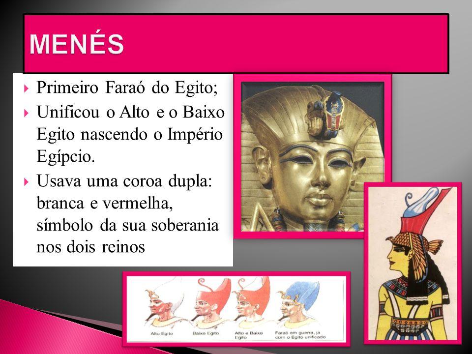 MENÉS Primeiro Faraó do Egito;