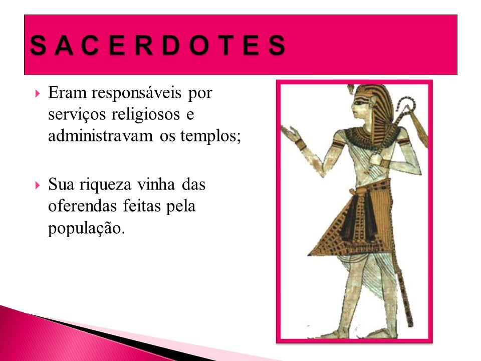 S A C E R D O T E S Eram responsáveis por serviços religiosos e administravam os templos; Sua riqueza vinha das oferendas feitas pela população.