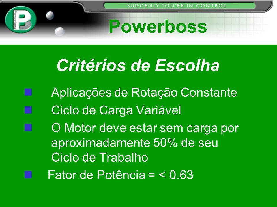 Powerboss Critérios de Escolha Aplicações de Rotação Constante