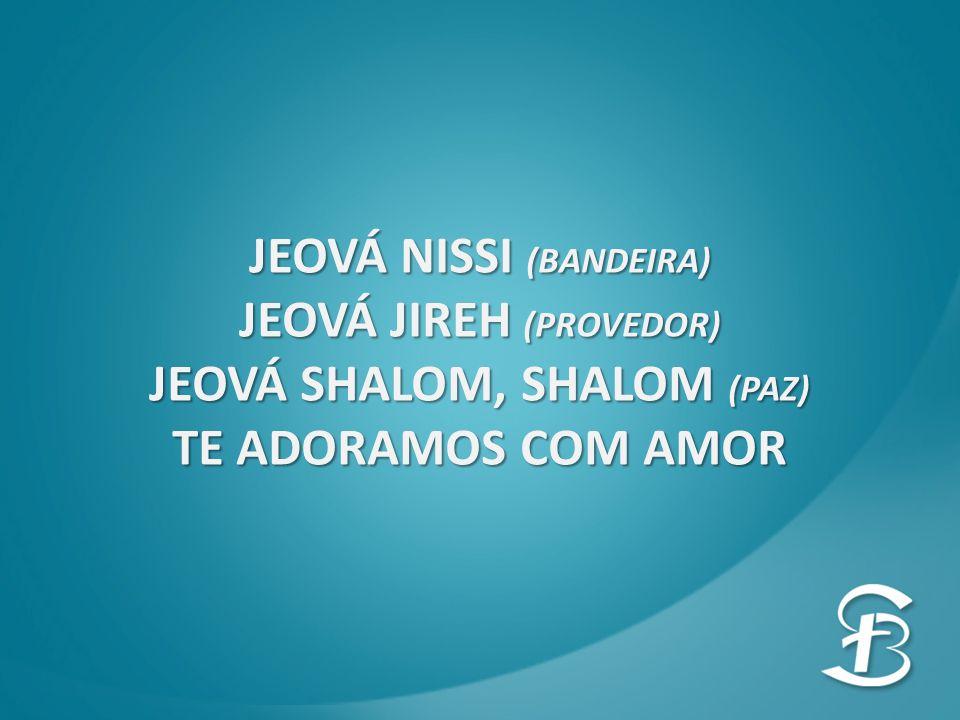 JEOVÁ NISSI (BANDEIRA) JEOVÁ JIREH (PROVEDOR)
