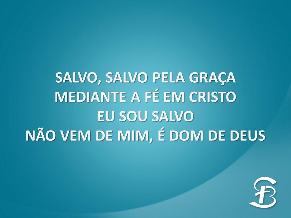SALVO, SALVO PELA GRAÇA MEDIANTE A FÉ EM CRISTO