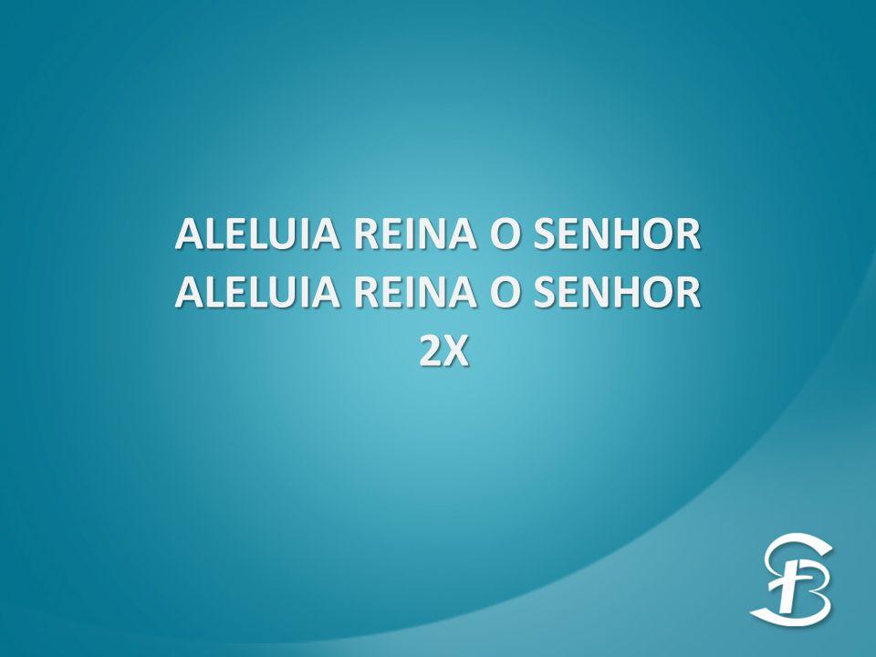 ALELUIA REINA O SENHOR 2X