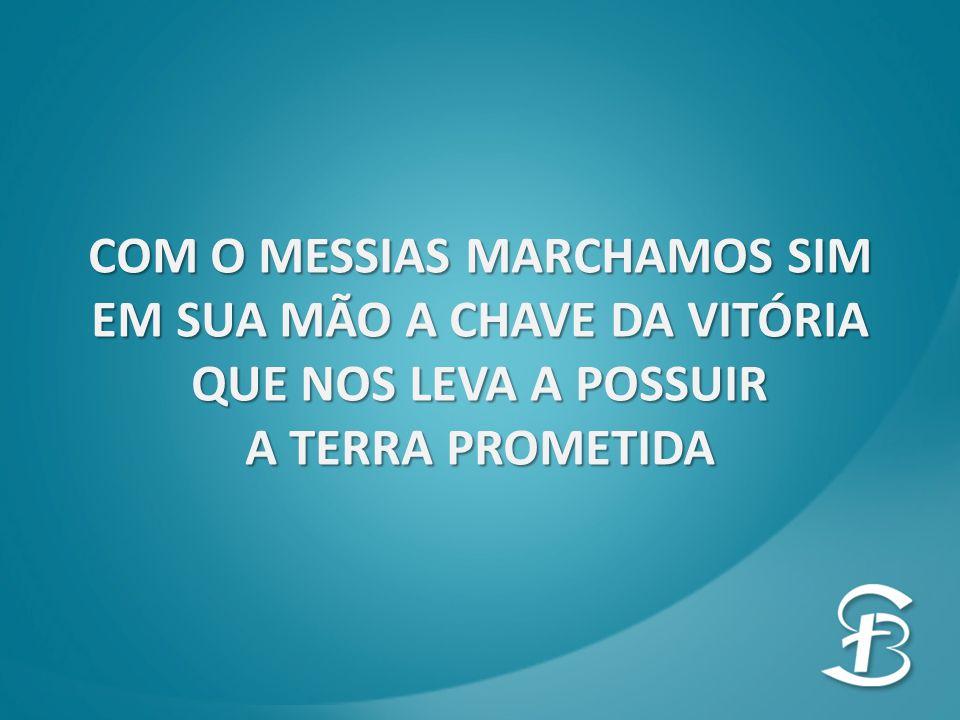 COM O MESSIAS MARCHAMOS SIM EM SUA MÃO A CHAVE DA VITÓRIA