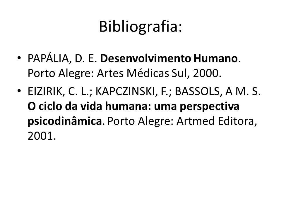 Bibliografia: PAPÁLIA, D. E. Desenvolvimento Humano. Porto Alegre: Artes Médicas Sul, 2000.