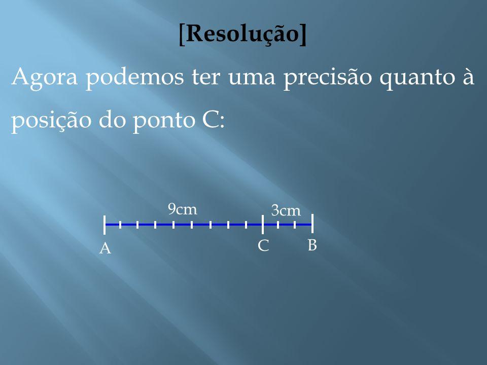 Agora podemos ter uma precisão quanto à posição do ponto C: