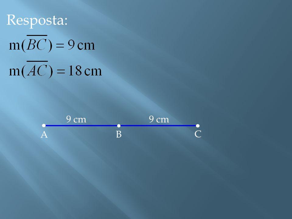 Resposta: 9 cm 9 cm A B C