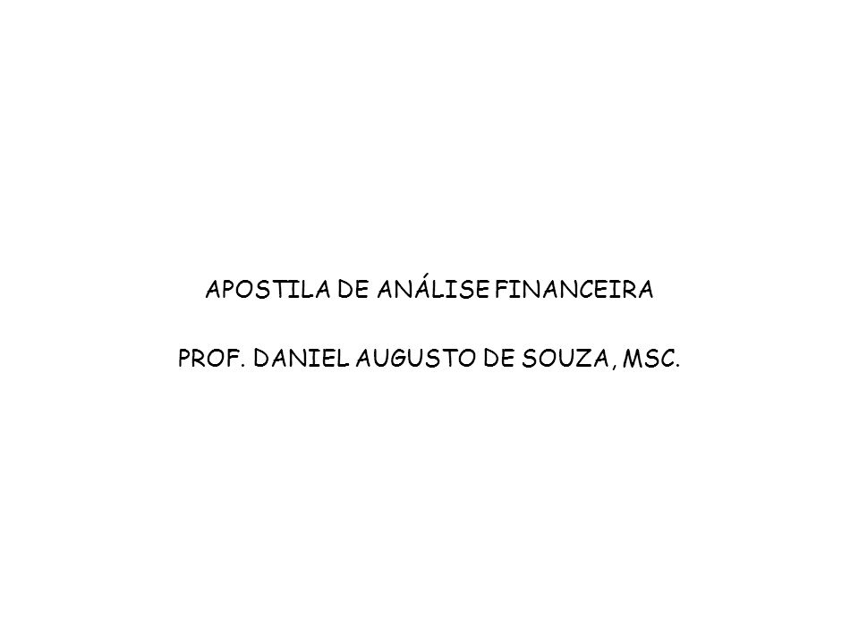 APOSTILA DE ANÁLISE FINANCEIRA PROF. DANIEL AUGUSTO DE SOUZA, MSC.