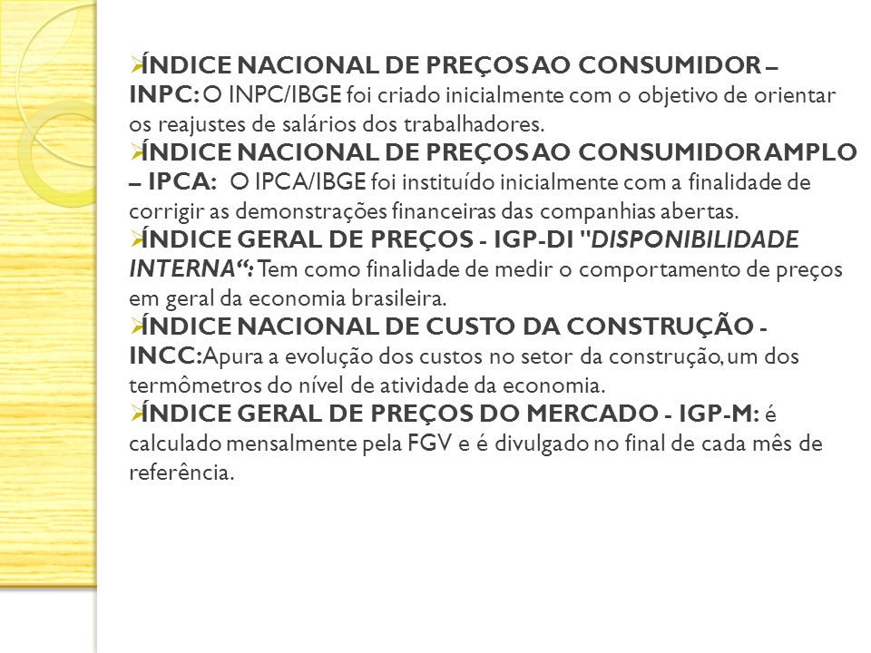 ÍNDICE NACIONAL DE PREÇOS AO CONSUMIDOR – INPC: O INPC/IBGE foi criado inicialmente com o objetivo de orientar os reajustes de salários dos trabalhadores.