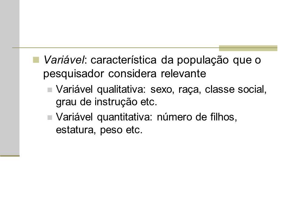 Variável: característica da população que o pesquisador considera relevante