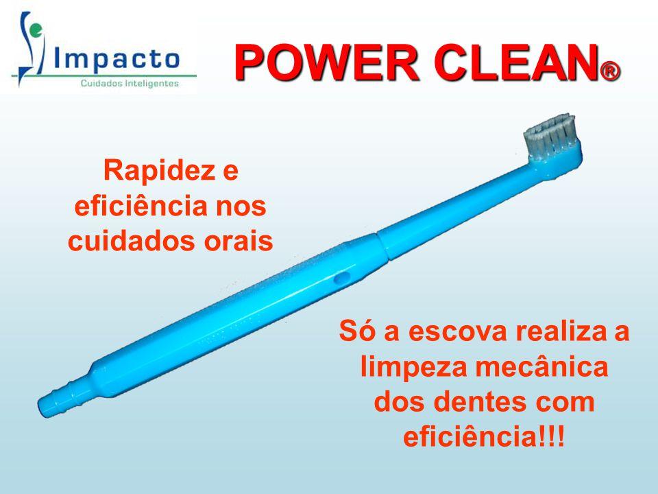 POWER CLEAN® Rapidez e eficiência nos cuidados orais