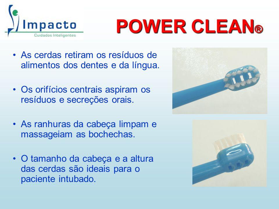 POWER CLEAN® As cerdas retiram os resíduos de alimentos dos dentes e da língua. Os orifícios centrais aspiram os resíduos e secreções orais.