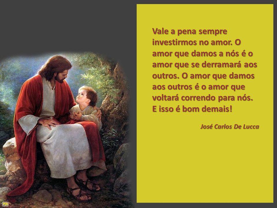 Vale a pena sempre investirmos no amor
