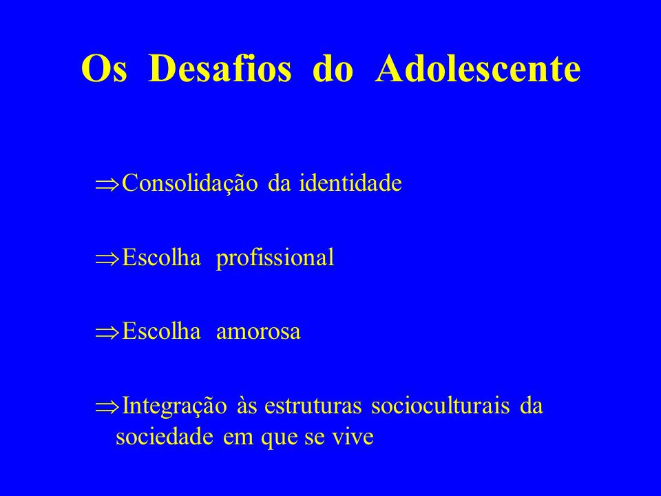 Os Desafios do Adolescente