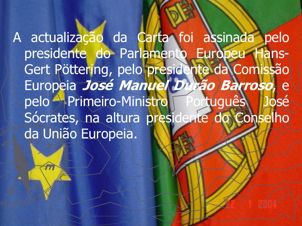 A actualização da Carta foi assinada pelo presidente do Parlamento Europeu Hans-Gert Pöttering, pelo presidente da Comissão Europeia José Manuel Durão Barroso, e pelo Primeiro-Ministro Português José Sócrates, na altura presidente do Conselho da União Europeia.