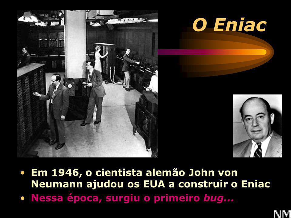 O Eniac Em 1946, o cientista alemão John von Neumann ajudou os EUA a construir o Eniac.