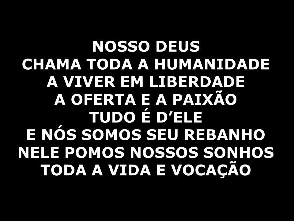 CHAMA TODA A HUMANIDADE A VIVER EM LIBERDADE A OFERTA E A PAIXÃO