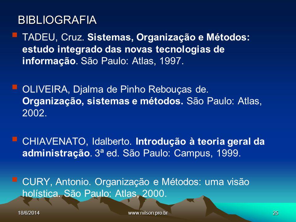 BIBLIOGRAFIA TADEU, Cruz. Sistemas, Organização e Métodos: estudo integrado das novas tecnologias de informação. São Paulo: Atlas, 1997.