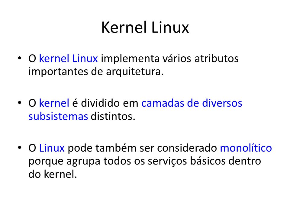 Kernel Linux O kernel Linux implementa vários atributos importantes de arquitetura.