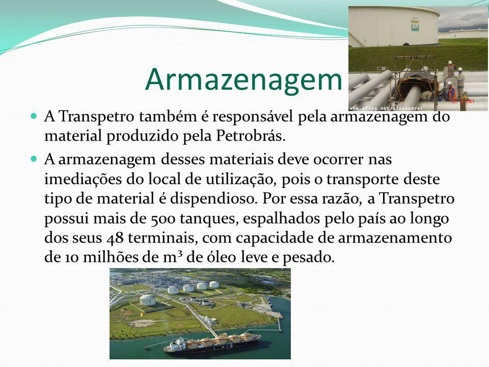 Armazenagem A Transpetro também é responsável pela armazenagem do material produzido pela Petrobrás.