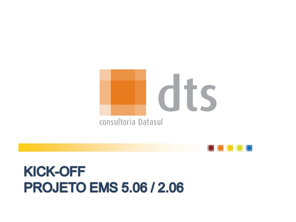 KICK-OFF PROJETO EMS 5.06 / 2.06