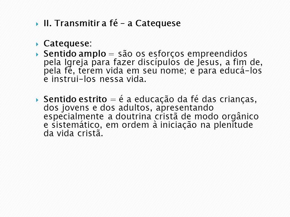 II. Transmitir a fé – a Catequese