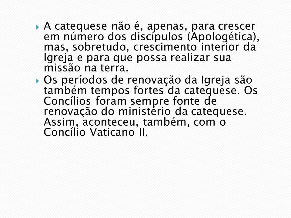 A catequese não é, apenas, para crescer em número dos discípulos (Apologética), mas, sobretudo, crescimento interior da Igreja e para que possa realizar sua missão na terra.