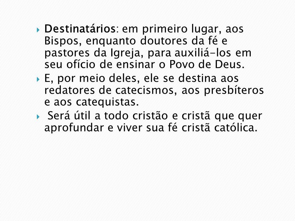 Destinatários: em primeiro lugar, aos Bispos, enquanto doutores da fé e pastores da Igreja, para auxiliá-los em seu ofício de ensinar o Povo de Deus.