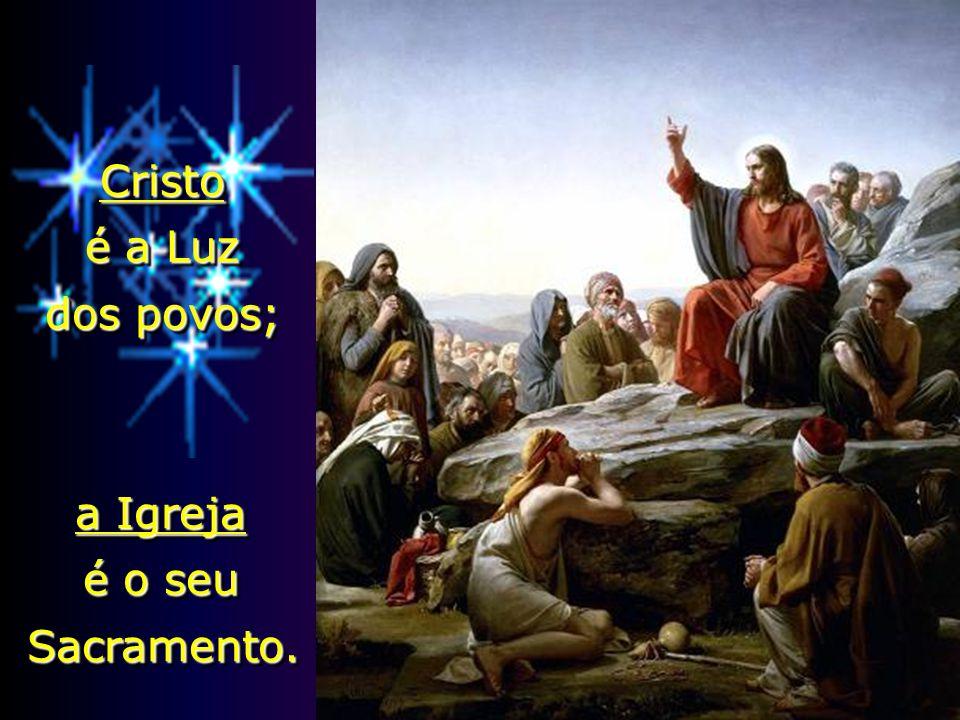 Cristo é a Luz dos povos;