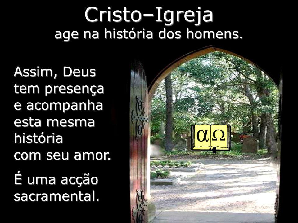 Cristo–Igreja age na história dos homens.