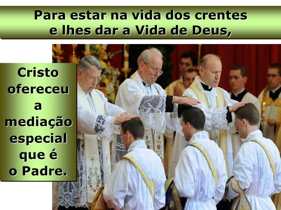 Para estar na vida dos crentes e lhes dar a Vida de Deus,