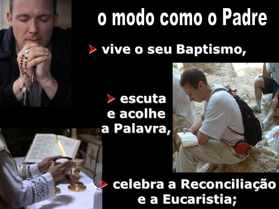 escuta e acolhe a Palavra,  celebra a Reconciliação e a Eucaristia;