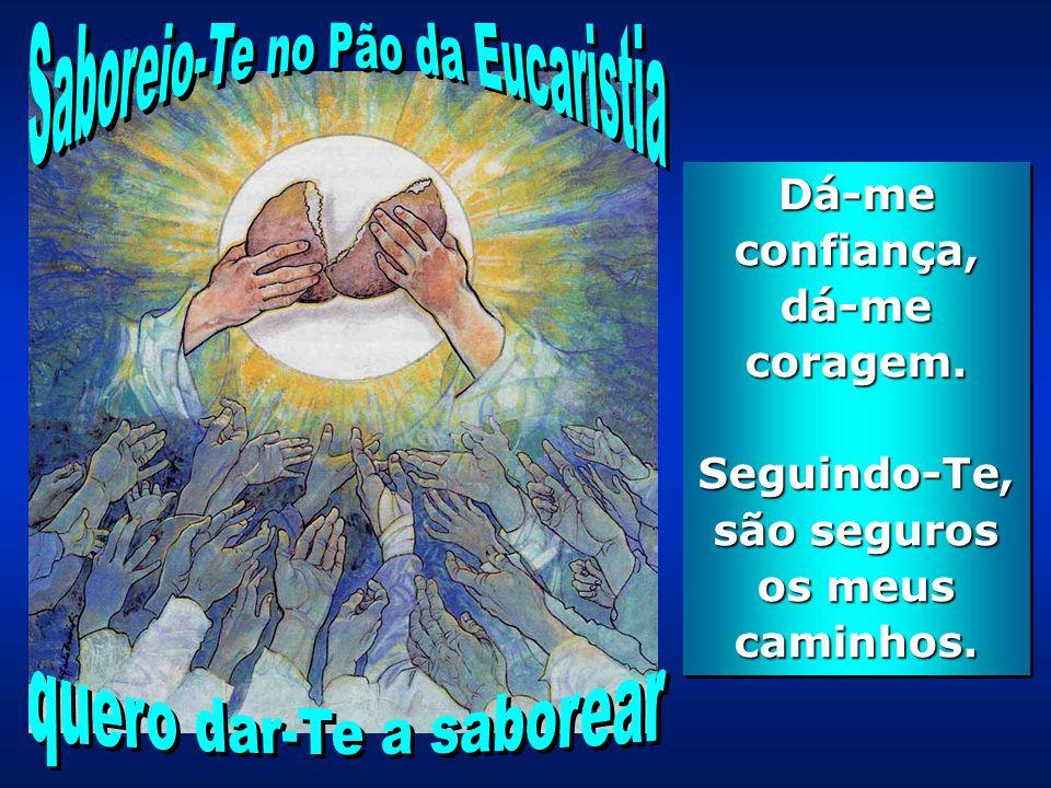 Saboreio-Te no Pão da Eucaristia