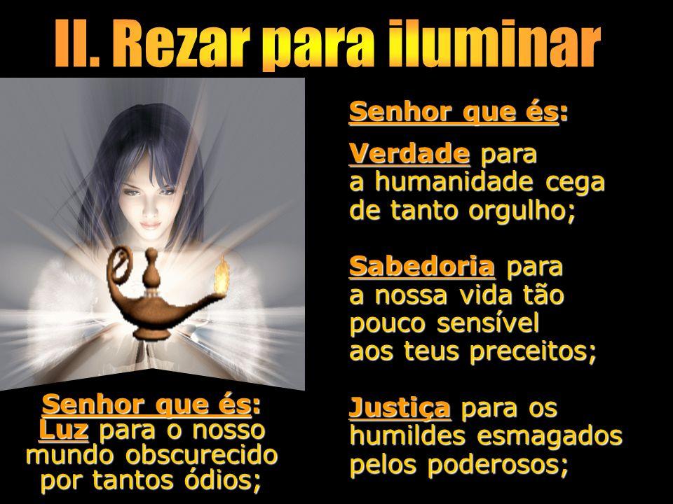 Luz para o nosso mundo obscurecido por tantos ódios;