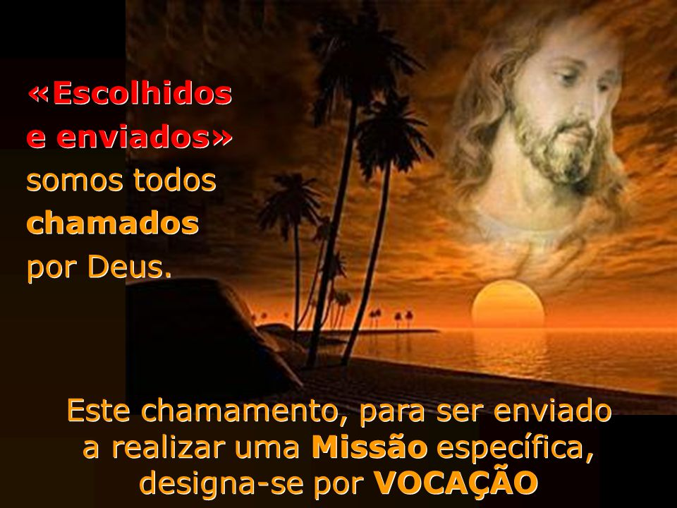 «Escolhidos e enviados» somos todos chamados por Deus.