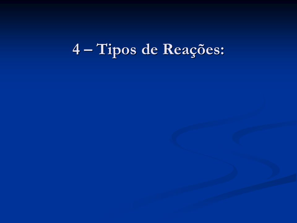 4 – Tipos de Reações: