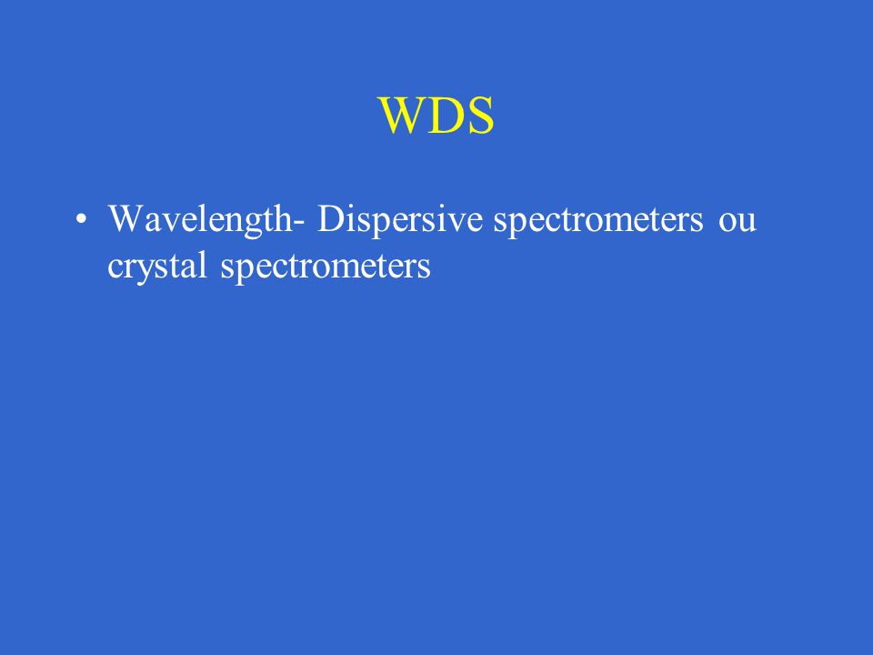 WDS Wavelength- Dispersive spectrometers ou crystal spectrometers