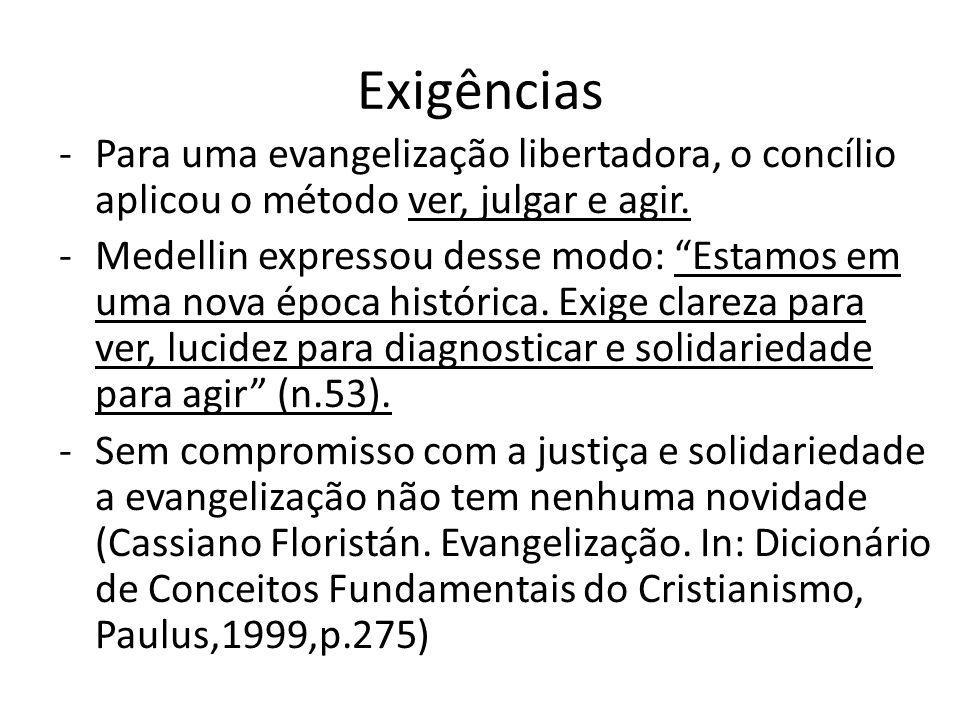 Exigências Para uma evangelização libertadora, o concílio aplicou o método ver, julgar e agir.