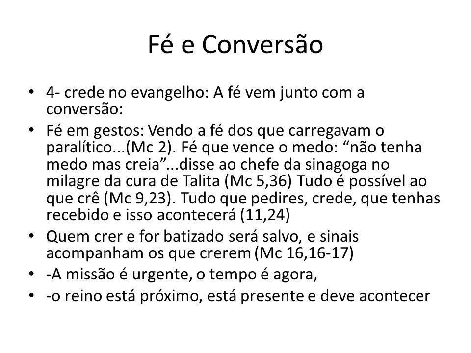 Fé e Conversão 4- crede no evangelho: A fé vem junto com a conversão: