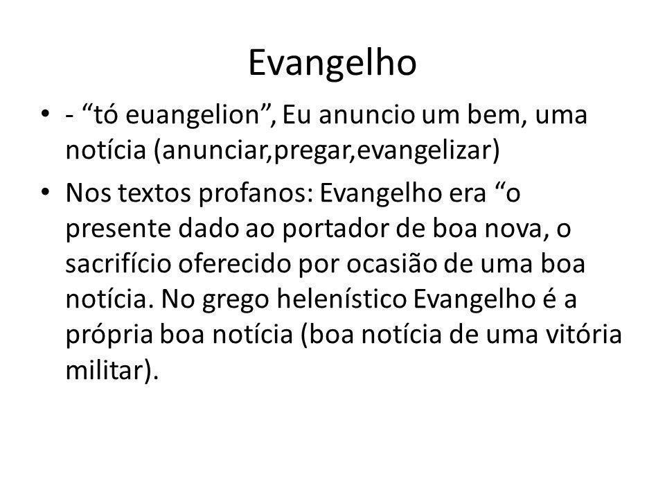 Evangelho - tó euangelion , Eu anuncio um bem, uma notícia (anunciar,pregar,evangelizar)