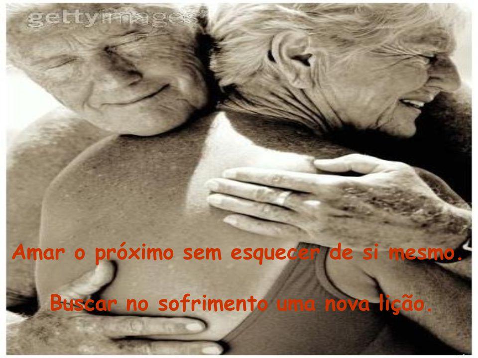 Amar o próximo sem esquecer de si mesmo.