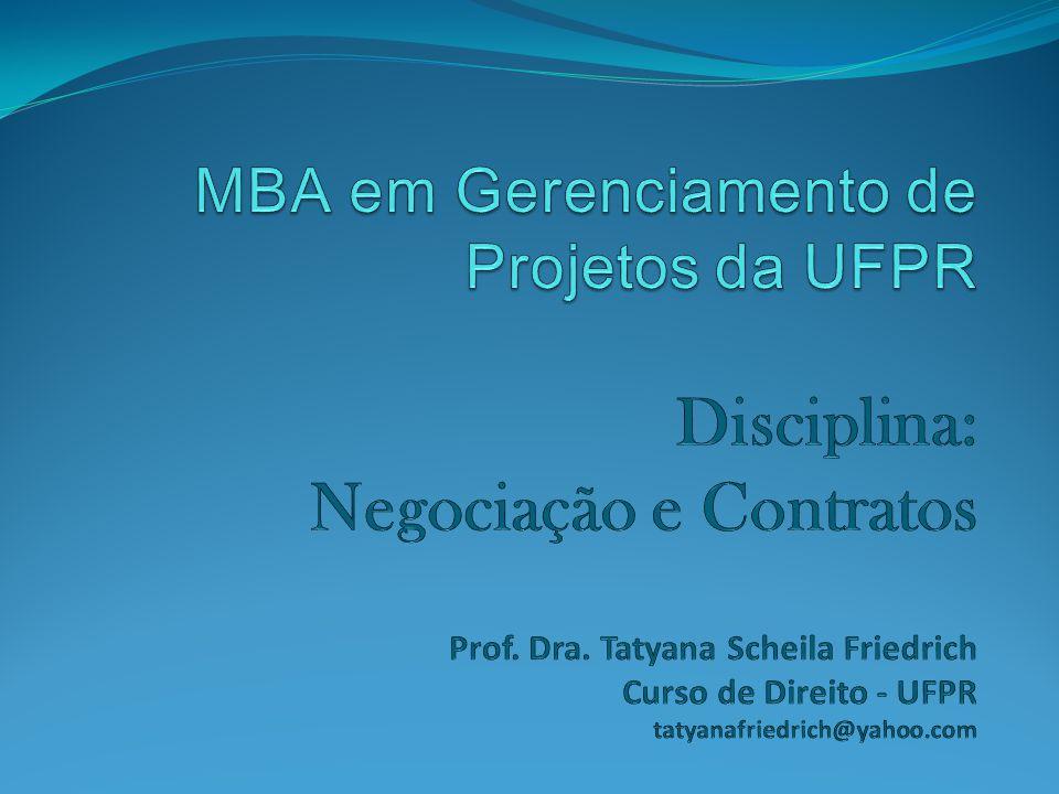 MBA em Gerenciamento de Projetos da UFPR Disciplina: Negociação e Contratos Prof.