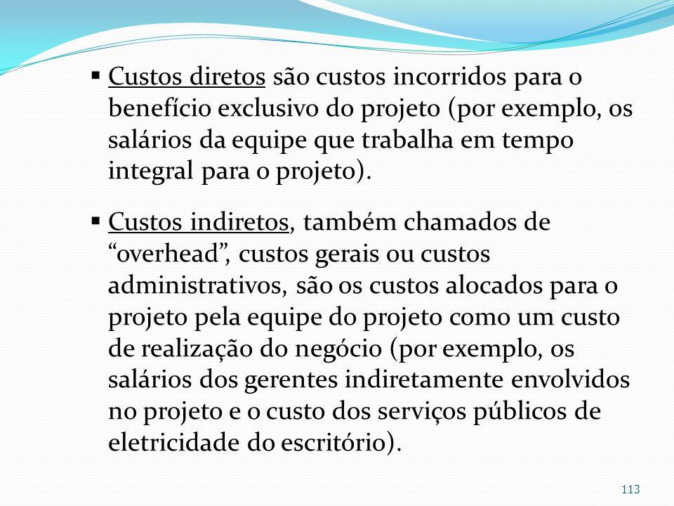 Custos diretos são custos incorridos para o benefício exclusivo do projeto (por exemplo, os salários da equipe que trabalha em tempo integral para o projeto).