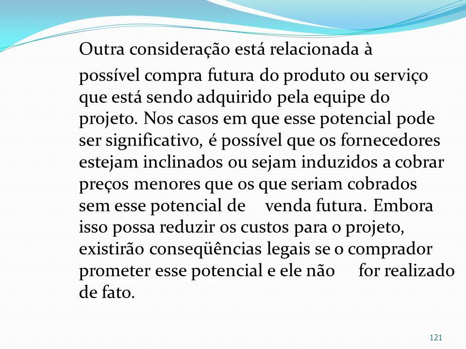 Outra consideração está relacionada à possível compra futura do produto ou serviço que está sendo adquirido pela equipe do projeto.