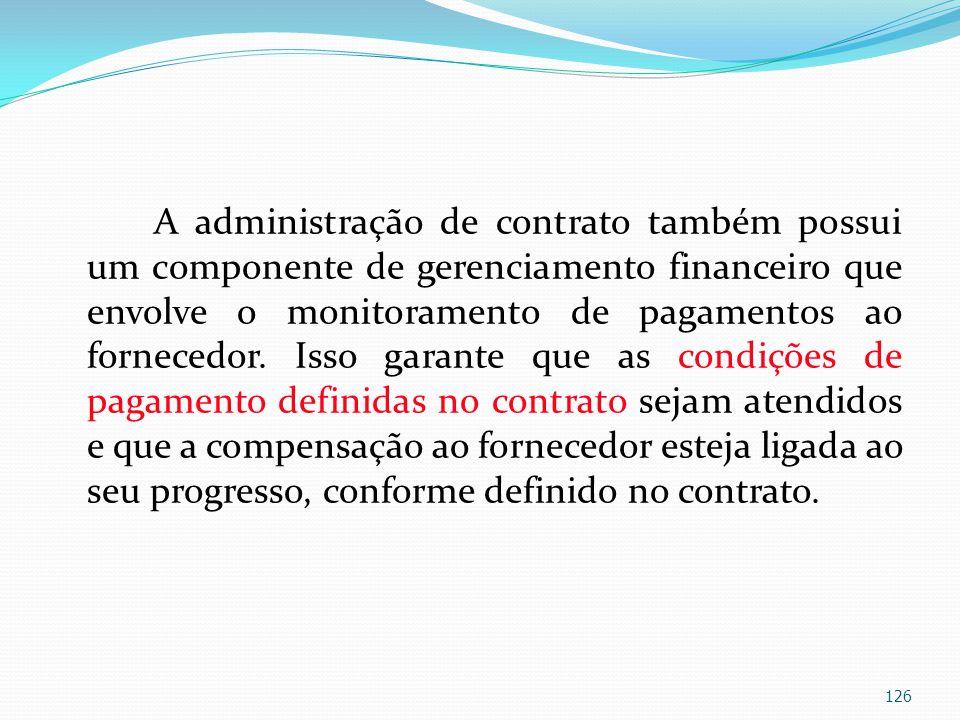 A administração de contrato também possui um componente de gerenciamento financeiro que envolve o monitoramento de pagamentos ao fornecedor.