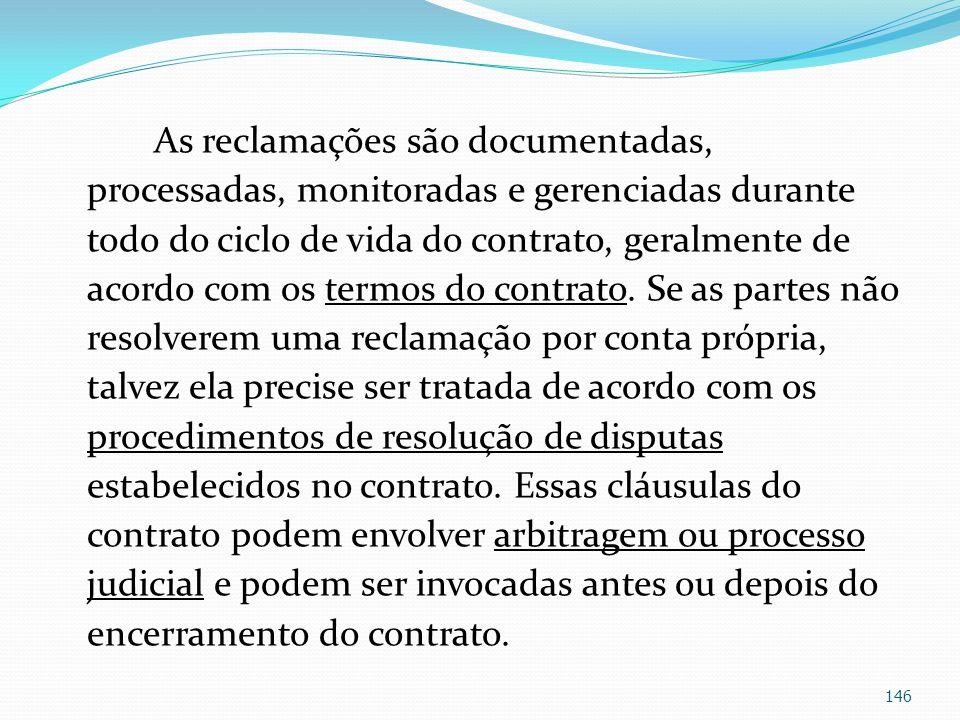 As reclamações são documentadas, processadas, monitoradas e gerenciadas durante todo do ciclo de vida do contrato, geralmente de acordo com os termos do contrato.