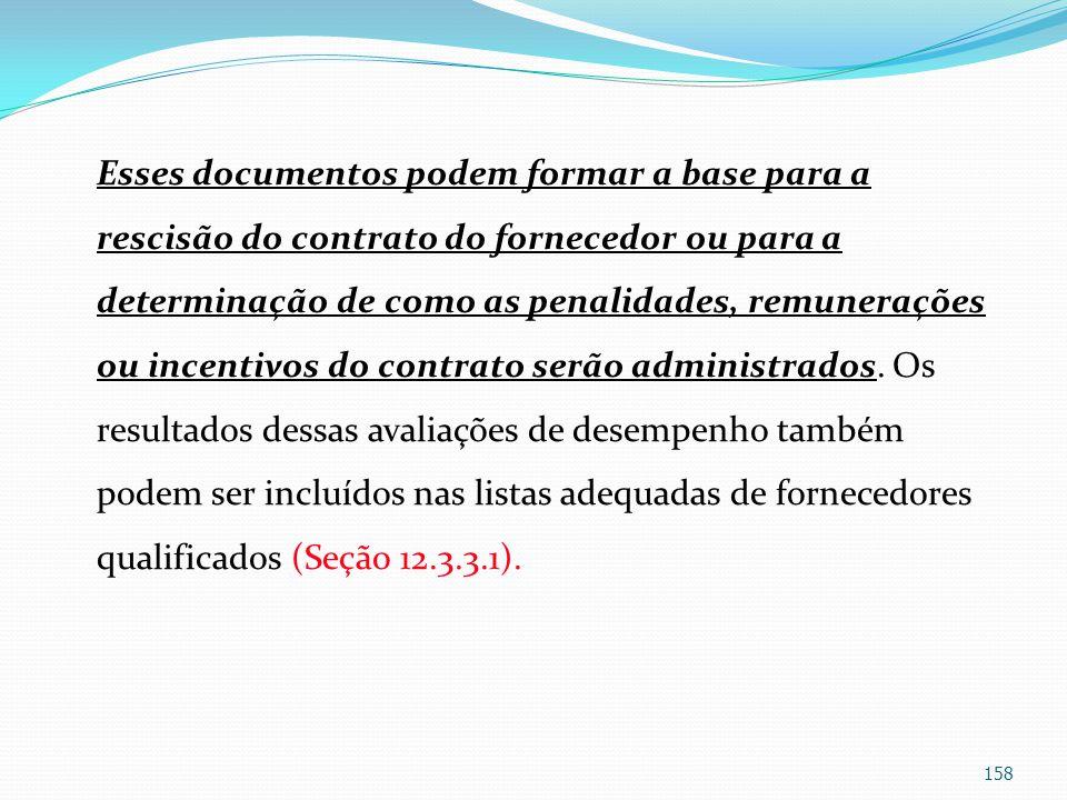 Esses documentos podem formar a base para a rescisão do contrato do fornecedor ou para a determinação de como as penalidades, remunerações ou incentivos do contrato serão administrados.