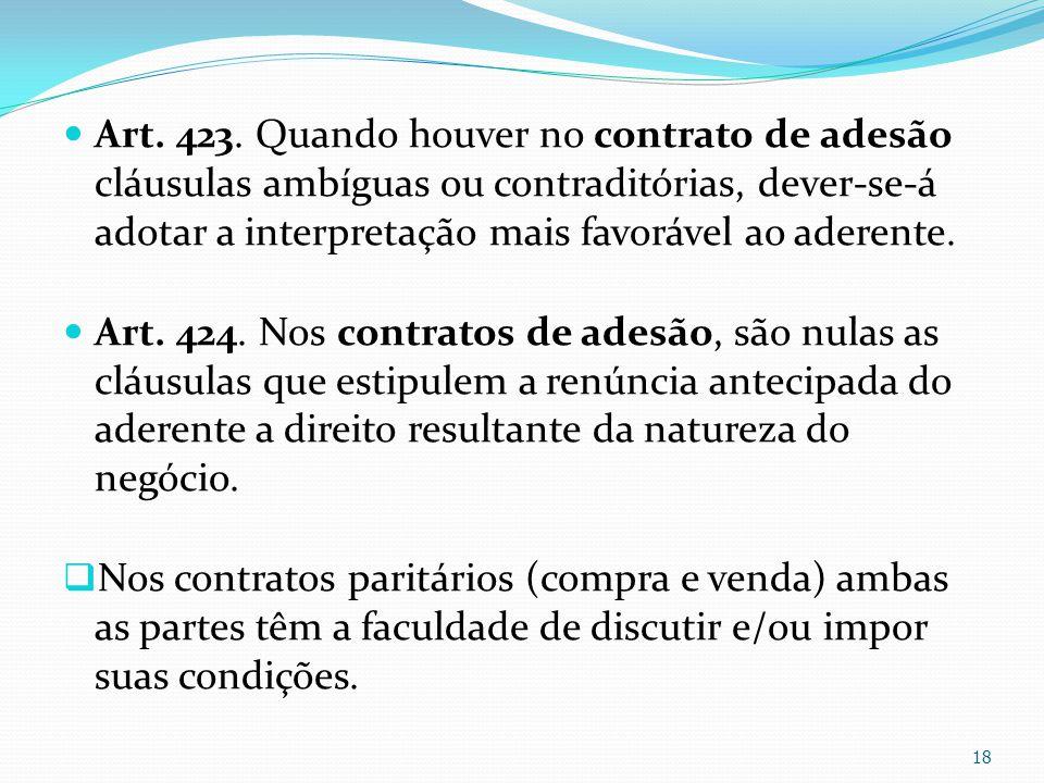 Art. 423. Quando houver no contrato de adesão cláusulas ambíguas ou contraditórias, dever-se-á adotar a interpretação mais favorável ao aderente.