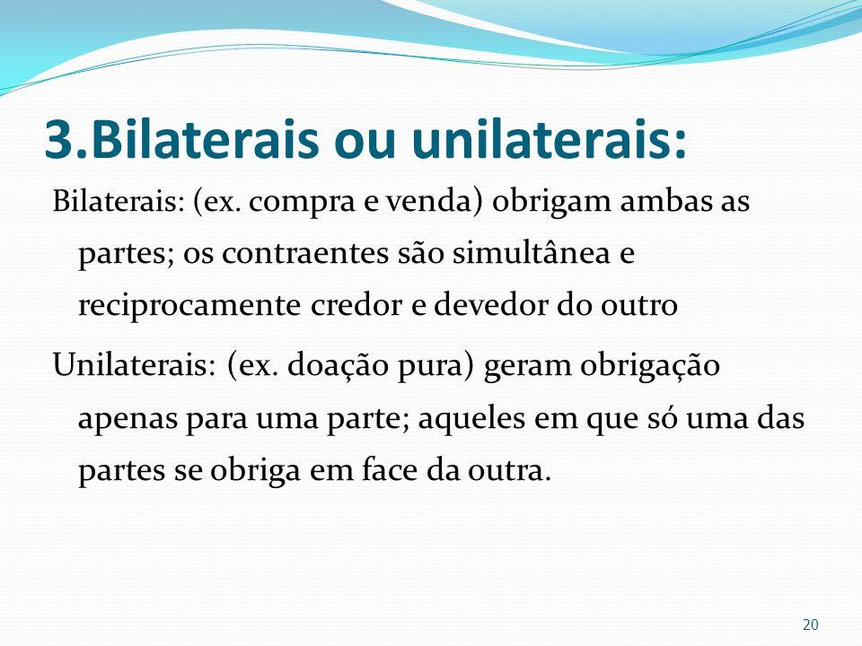 3.Bilaterais ou unilaterais: