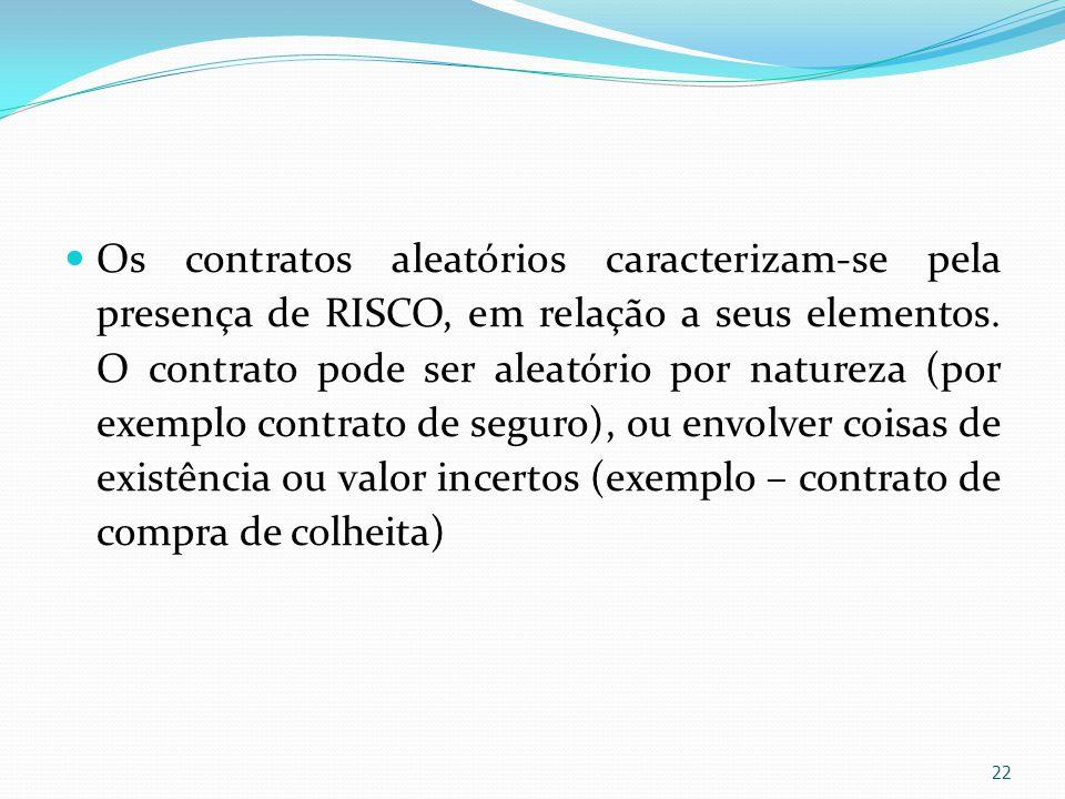 Os contratos aleatórios caracterizam-se pela presença de RISCO, em relação a seus elementos.